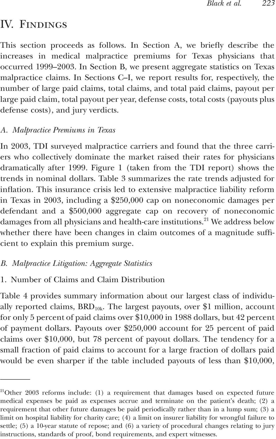 In Sections C I, we report results for, respectively, the number of large paid claims, total claims, and total paid claims, payout per large paid claim, total payout per year, defense costs, total