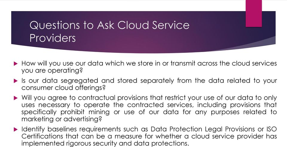 Will you agree to contractual provisions that restrict your use of our data to only uses necessary to operate the contracted services, including provisions that specifically