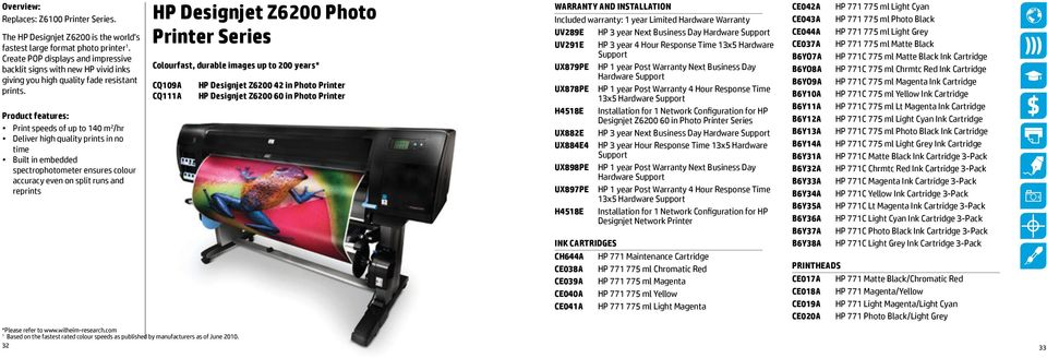 Product features: Print speeds of up to 140 m 2 /hr Deliver high quality prints in no time Built in embedded spectrophotometer ensures colour accuracy even on split runs and reprints HP Designjet