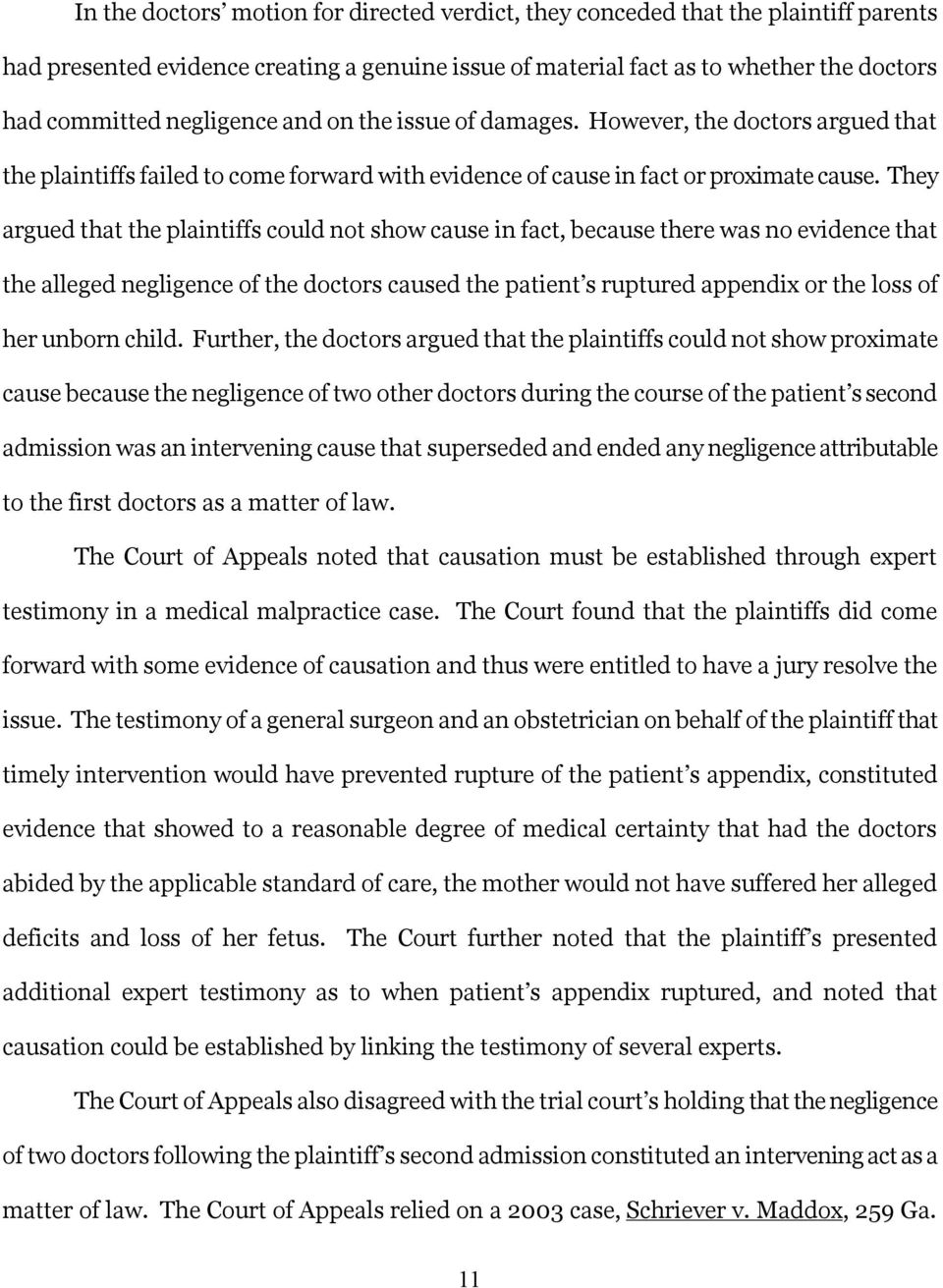 They argued that the plaintiffs could not show cause in fact, because there was no evidence that the alleged negligence of the doctors caused the patient s ruptured appendix or the loss of her unborn