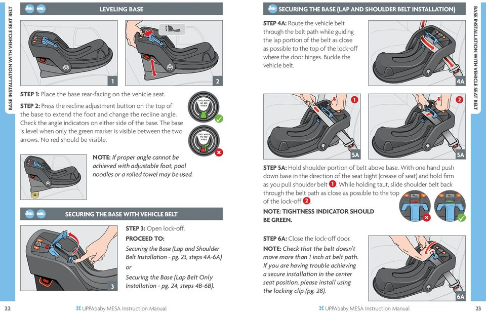 See instructions below. STEP 6: Push the carrier into the vehicle seat bight (crease of the seat) while pulling on the shoulder portion of the seat belt closest to the buckle.