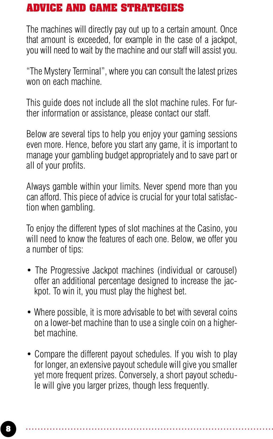 The Mystery Terminal, where you can consult the latest prizes won on each machine. This guide does not include all the slot machine rules.