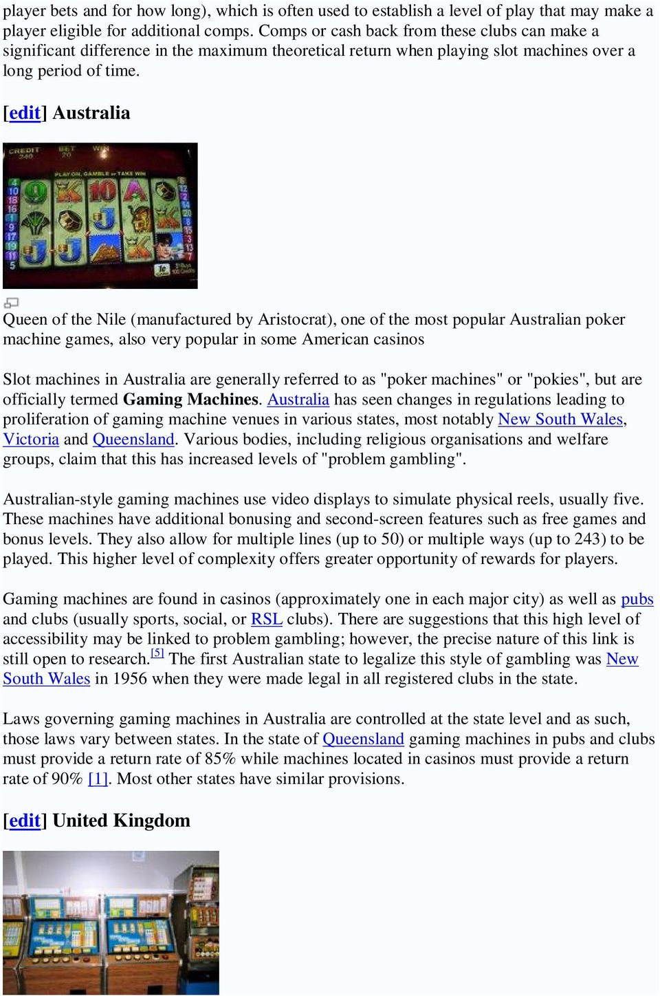 [edit] Australia Queen of the Nile (manufactured by Aristocrat), one of the most popular Australian poker machine games, also very popular in some American casinos Slot machines in Australia are