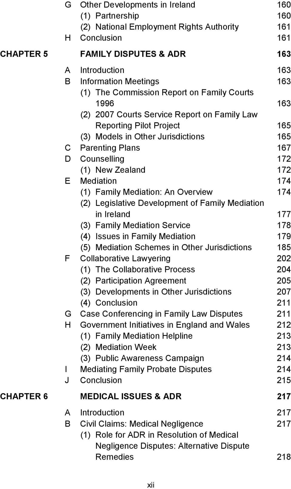 172 (1) New Zealand 172 E Mediation 174 (1) Family Mediation: An Overview 174 (2) Legislative Development of Family Mediation in Ireland 177 (3) Family Mediation Service 178 (4) Issues in Family