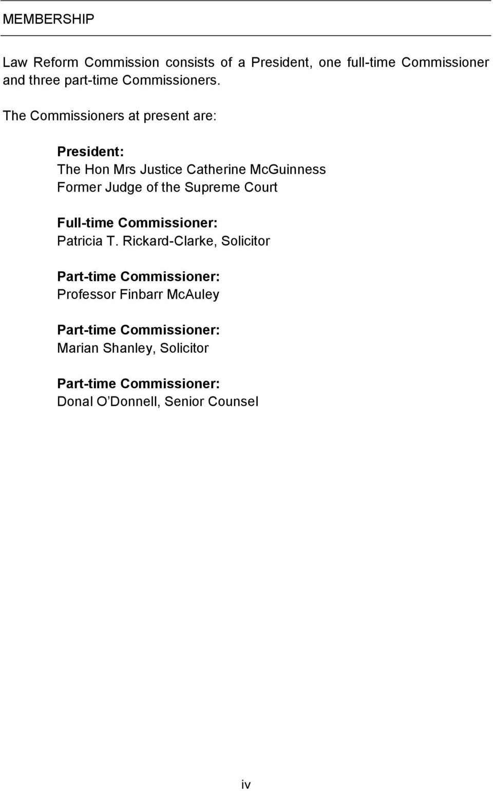 The Commissioners at present are: President: The Hon Mrs Justice Catherine McGuinness Former Judge of the Supreme
