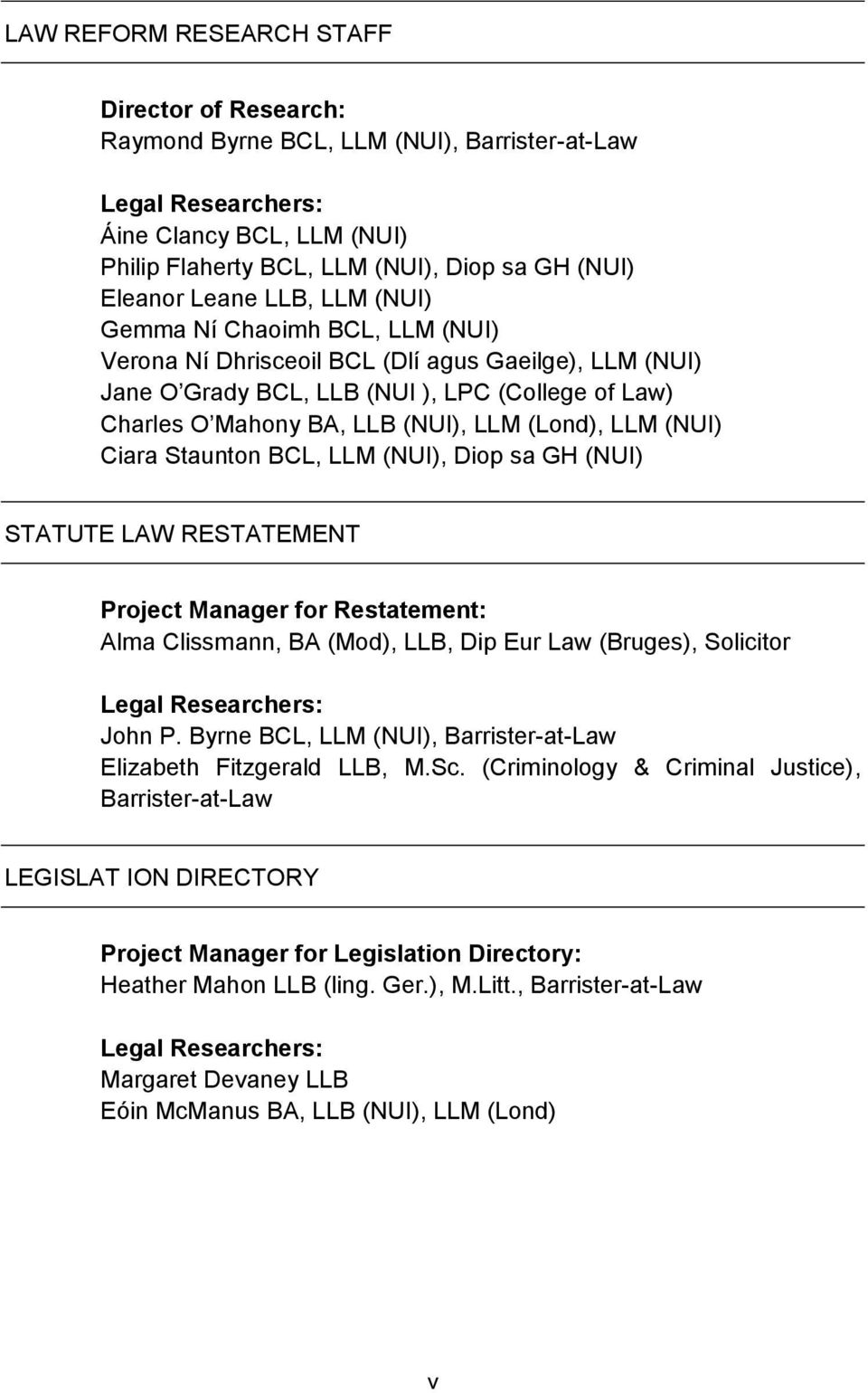 (Lond), LLM (NUI) Ciara Staunton BCL, LLM (NUI), Diop sa GH (NUI) STATUTE LAW RESTATEMENT Project Manager for Restatement: Alma Clissmann, BA (Mod), LLB, Dip Eur Law (Bruges), Solicitor Legal