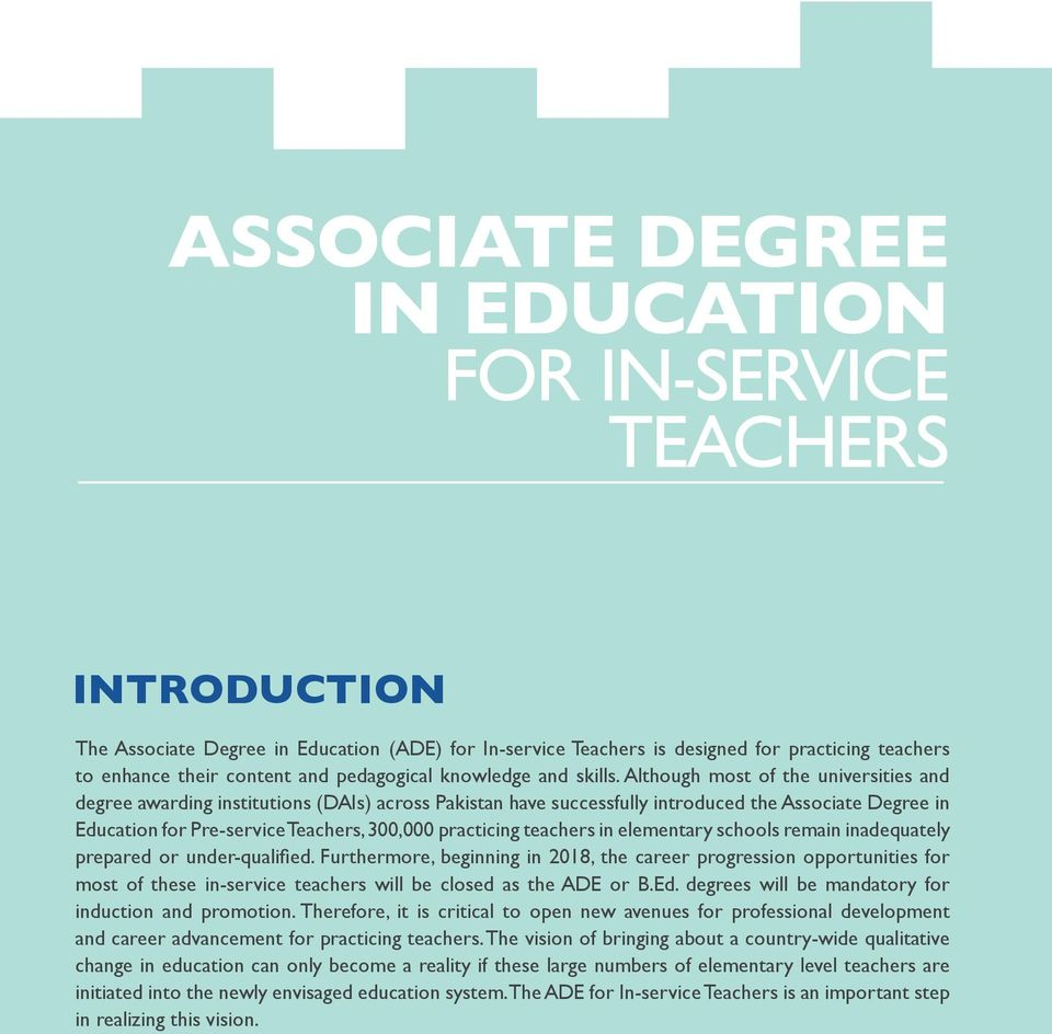 Although most of the universities and degree awarding institutions (DAIs) across Pakistan have successfully introduced the Associate Degree in Education for Pre-service Teachers, 300,000 practicing
