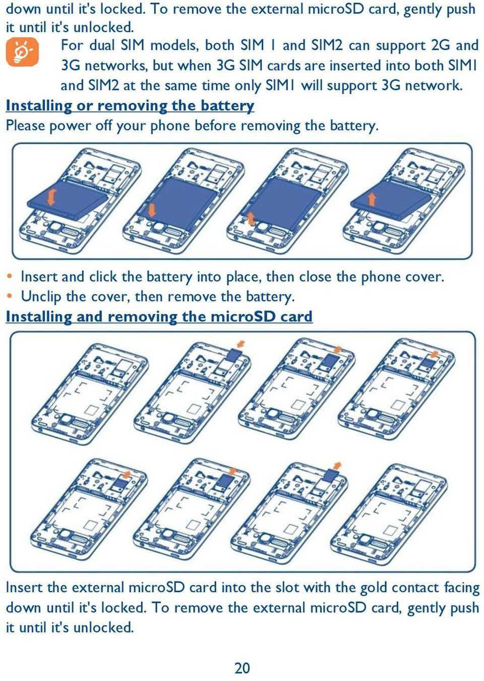 network. Installing or removing the battery Please power off your phone before removing the battery. Insert and click the battery into place, then close the phone cover.