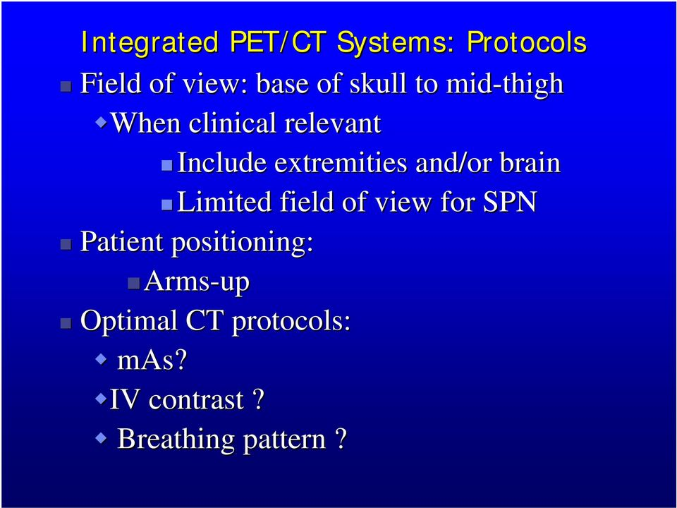 extremities and/or brain Limited field of view for SPN Patient
