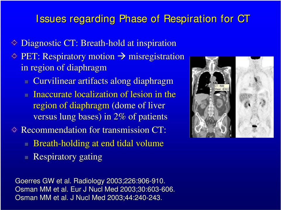 versus lung bases) in 2% of patients Recommendation for transmission CT: Breath-holding holding at end tidal volume Respiratory gating