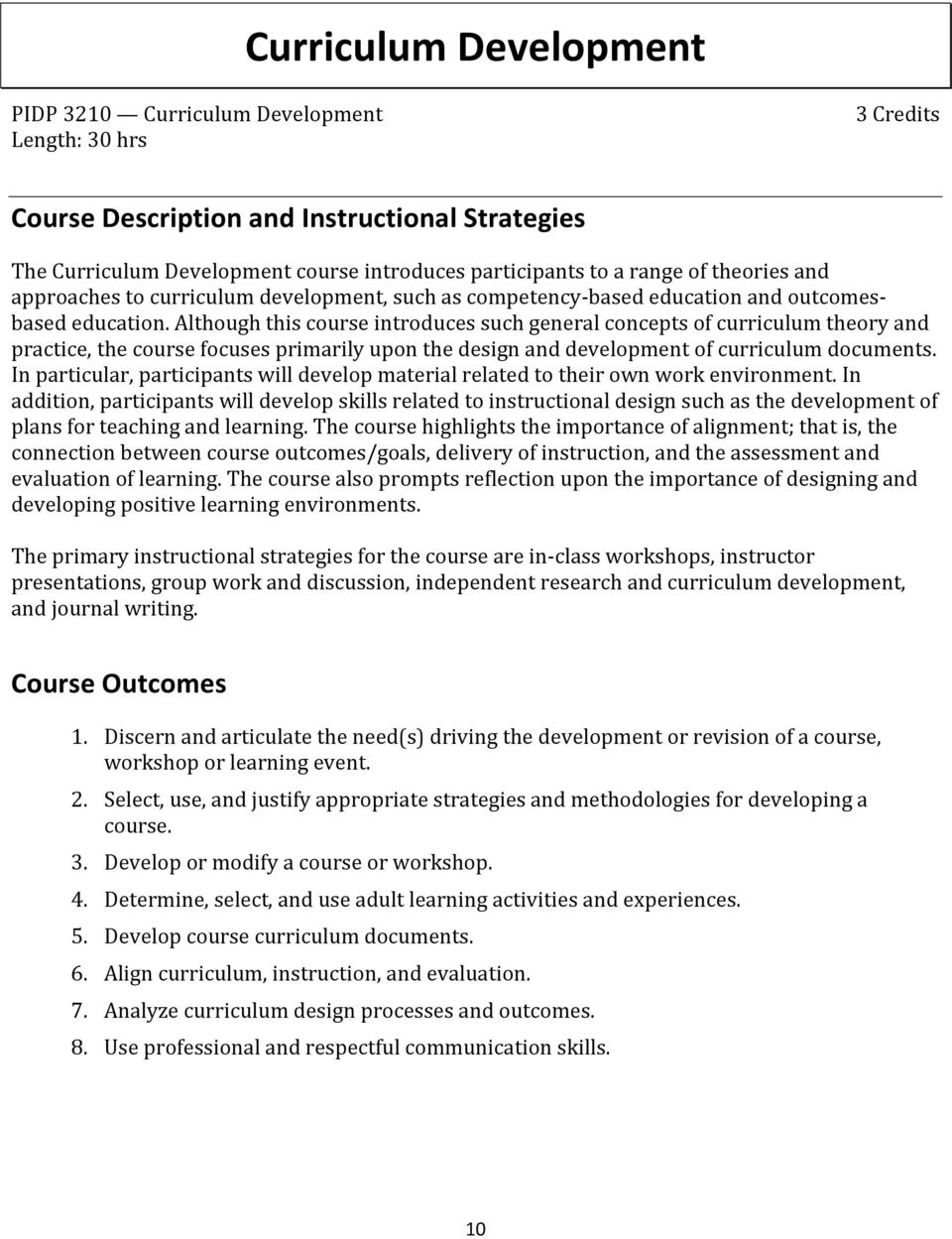 Although this course introduces such general concepts of curriculum theory and practice, the course focuses primarily upon the design and development of curriculum documents.