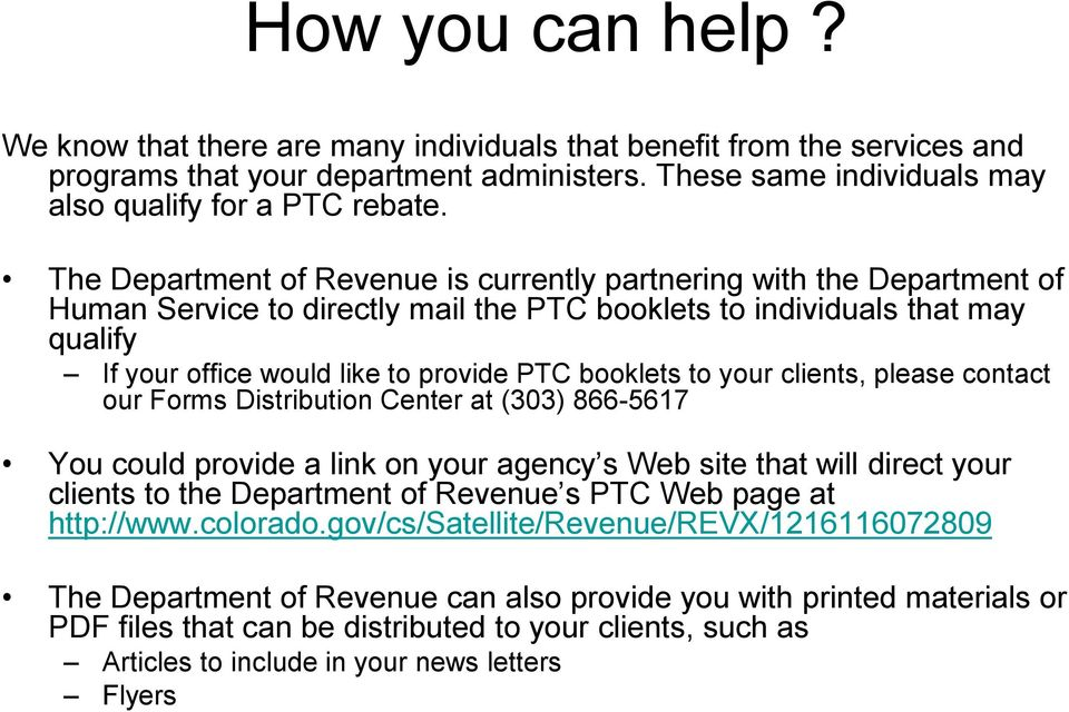 booklets to your clients, please contact our Forms Distribution Center at (303) 866-5617 You could provide a link on your agency s Web site that will direct your clients to the Department of Revenue