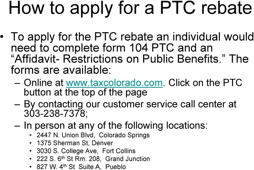 Click on the PTC button at the top of the page By contacting our customer service call center at 303-238-7378; In person at any of