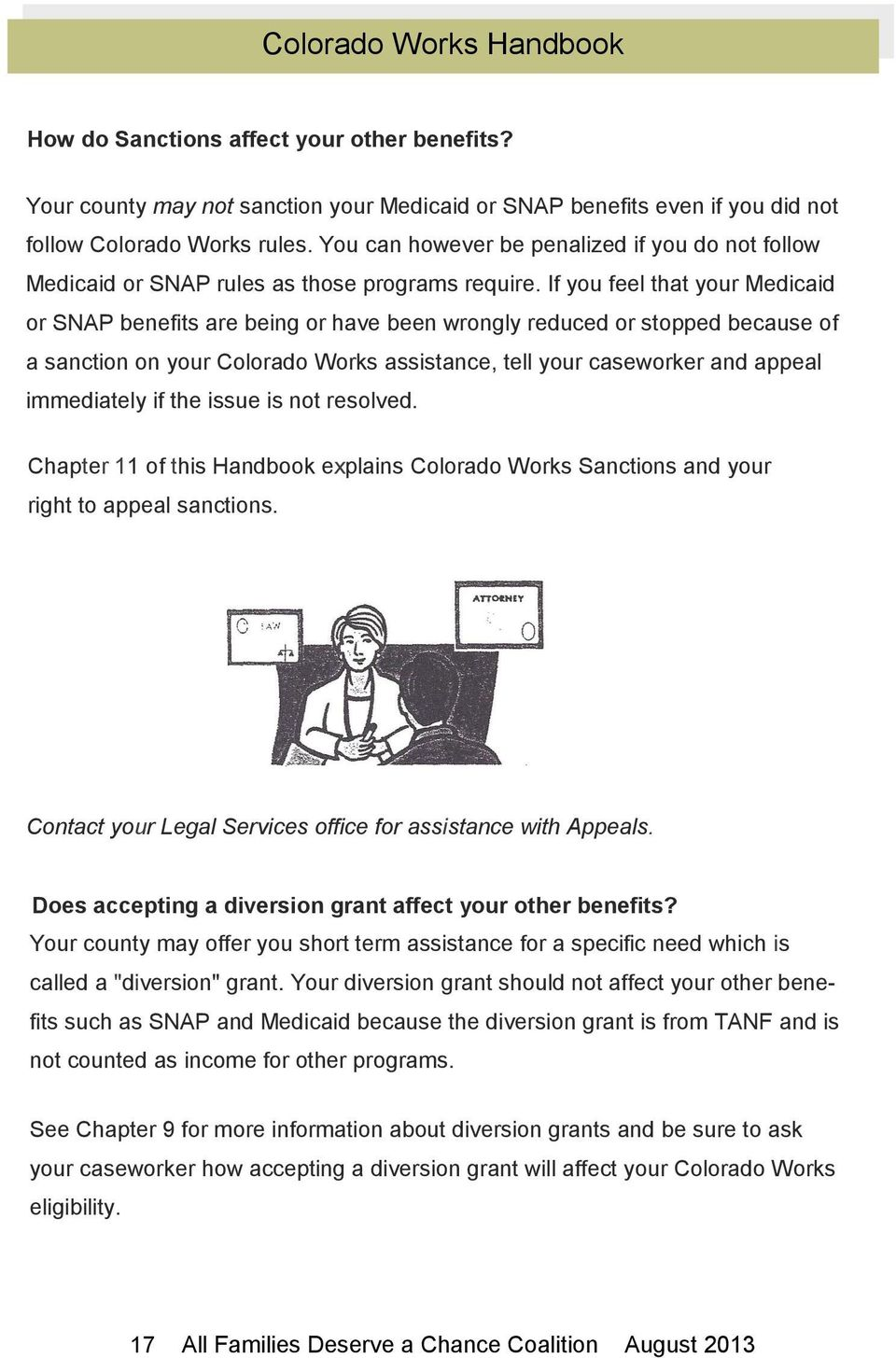 If you feel that your Medicaid or SNAP benefits are being or have been wrongly reduced or stopped because of a sanction on your Colorado Works assistance, tell your caseworker and appeal immediately