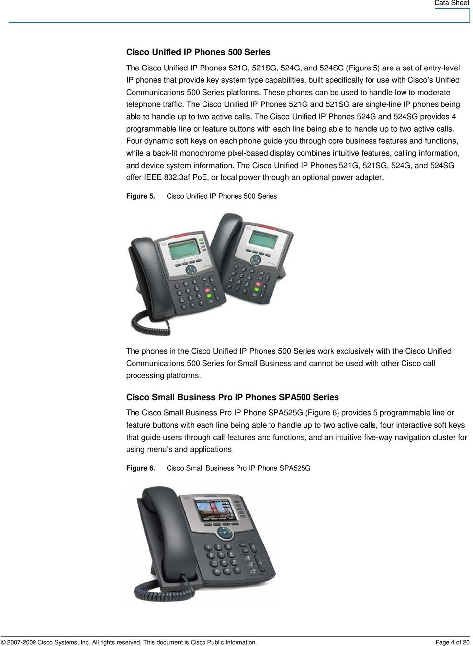 The Cisco Unified IP Phones 521G and 521SG are single-line IP phones being able to handle up to two active calls.