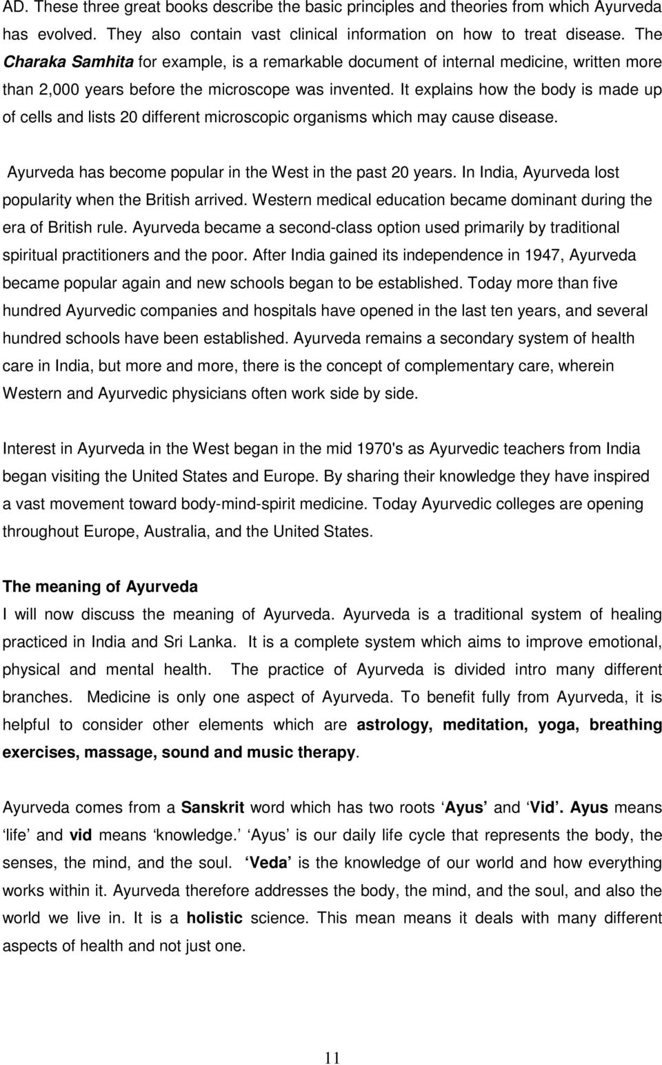 It explains how the body is made up of cells and lists 20 different microscopic organisms which may cause disease. Ayurveda has become popular in the West in the past 20 years.