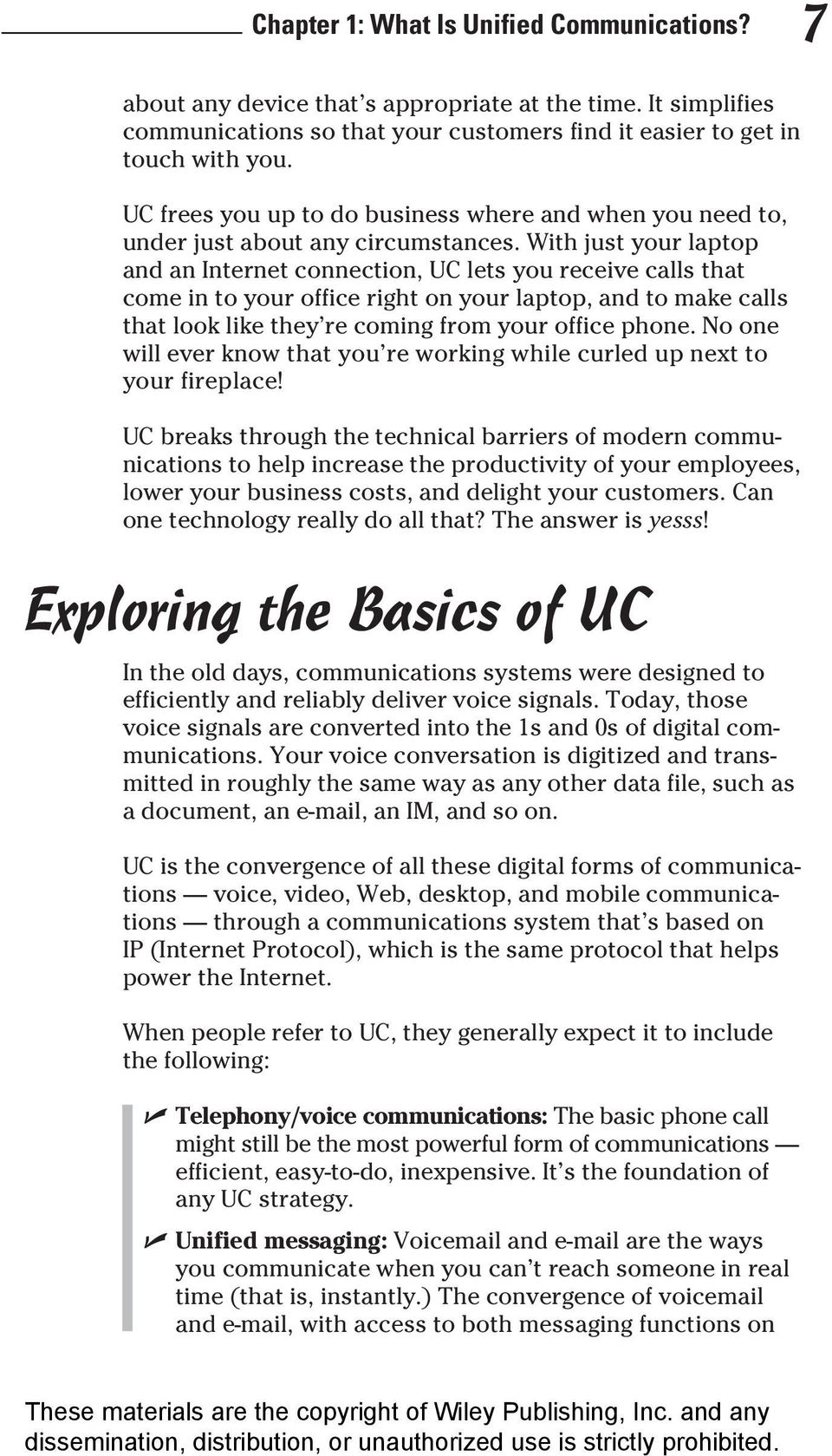 With just your laptop and an Internet connection, UC lets you receive calls that come in to your office right on your laptop, and to make calls that look like they re coming from your office phone.