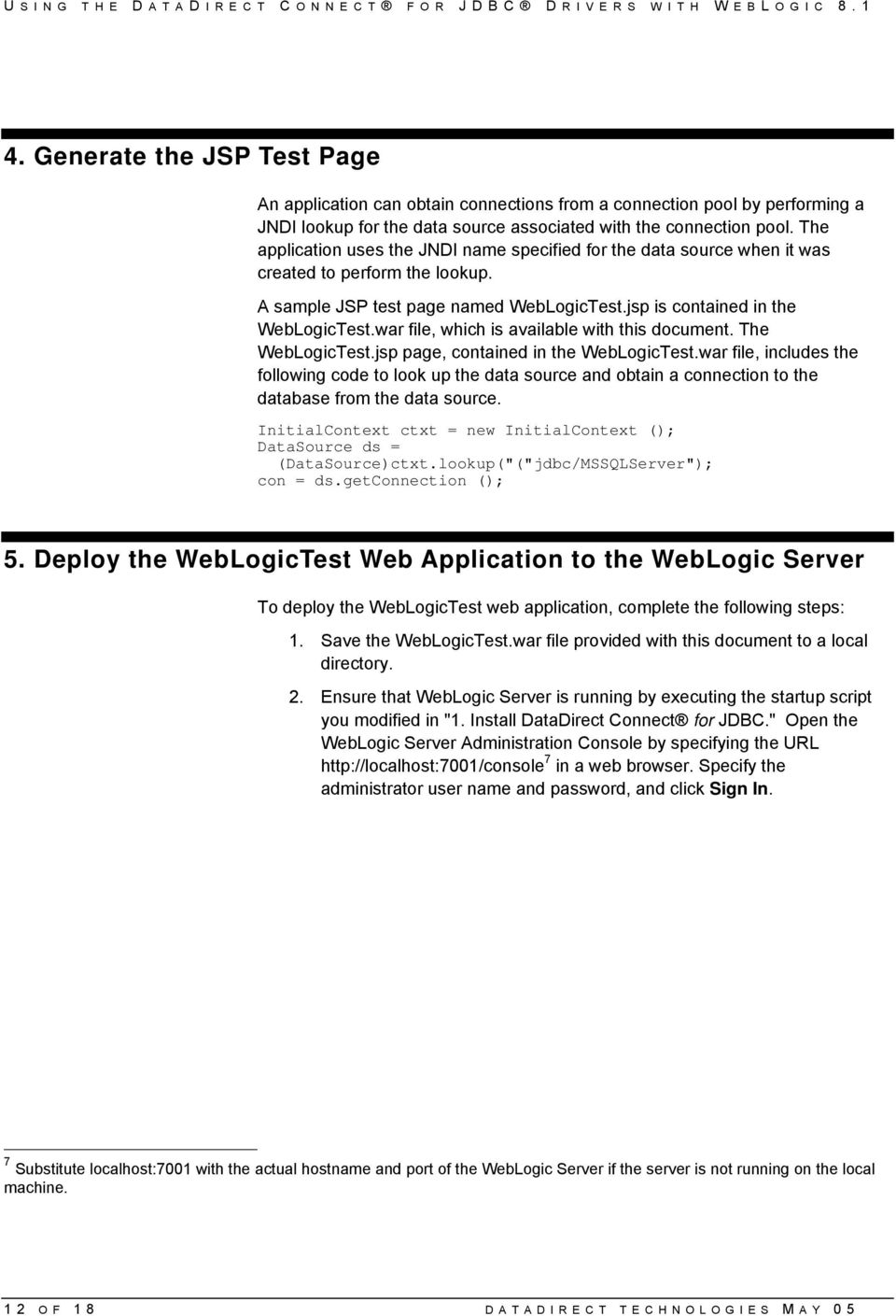 The application uses the JNDI name specified for the data source when it was created to perform the lookup. A sample JSP test page named WebLogicTest.jsp is contained in the WebLogicTest.