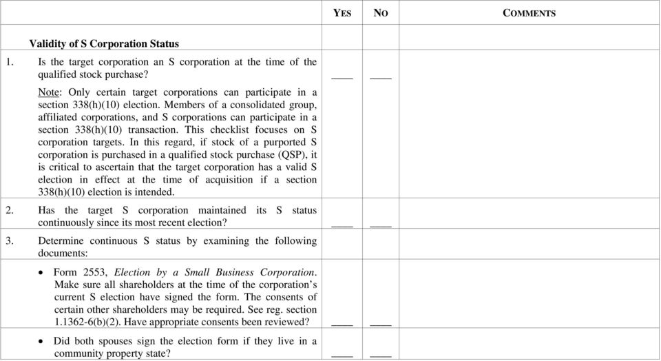 Members of a consolidated group, affiliated corporations, and S corporations can participate in a section 338(h)(10) transaction. This checklist focuses on S corporation targets.