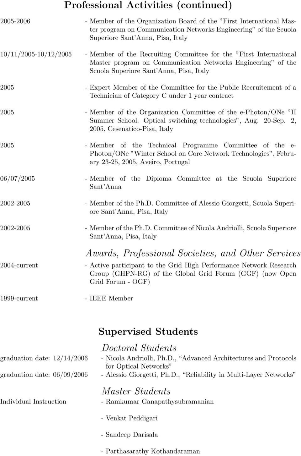 2005 - Expert Member of the Committee for the Public Recruitement of a Technician of Category C under 1 year contract 2005 - Member of the Organization Committee of the e-photon/one II Summer School: