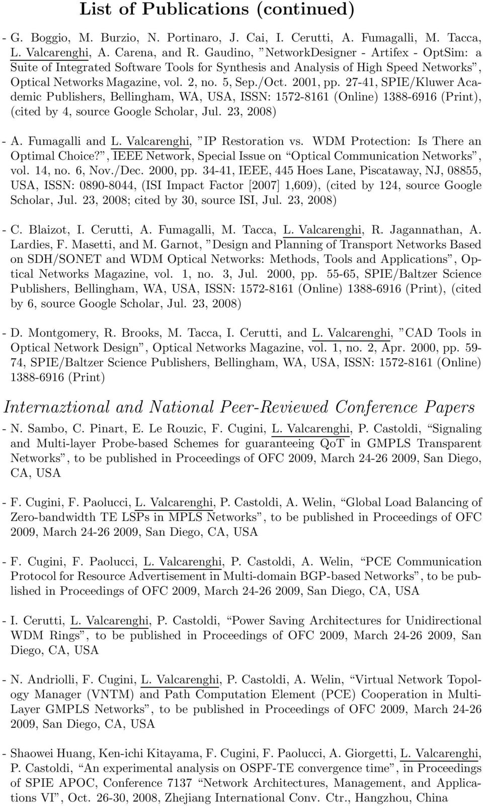 27-41, SPIE/Kluwer Academic Publishers, Bellingham, WA, USA, ISSN: 1572-8161 (Online) 1388-6916 (Print), (cited by 4, source Google Scholar, Jul. 23, 2008) - A. Fumagalli and L.
