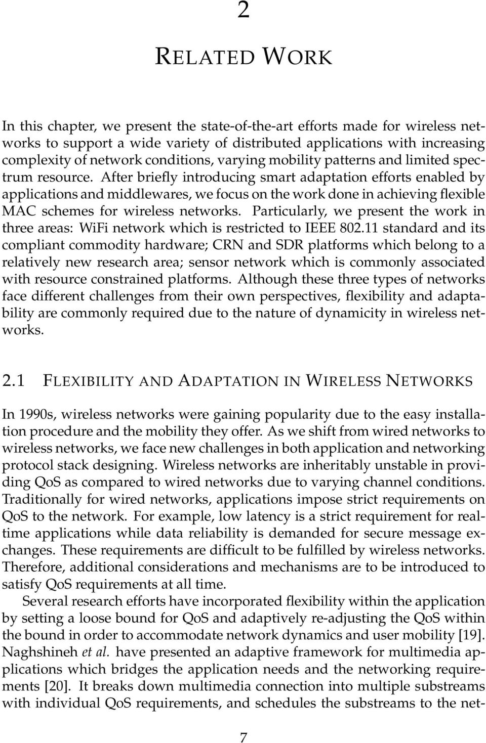 After briefly introducing smart adaptation efforts enabled by applications and middlewares, we focus on the work done in achieving flexible MAC schemes for wireless networks.