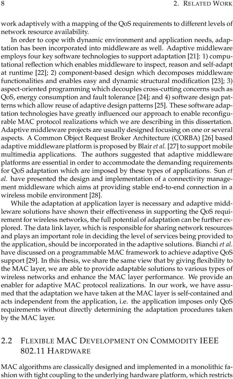 Adaptive middleware employs four key software technologies to support adaptation [21]: 1) computational reflection which enables middleware to inspect, reason and self-adapt at runtime [22]; 2)