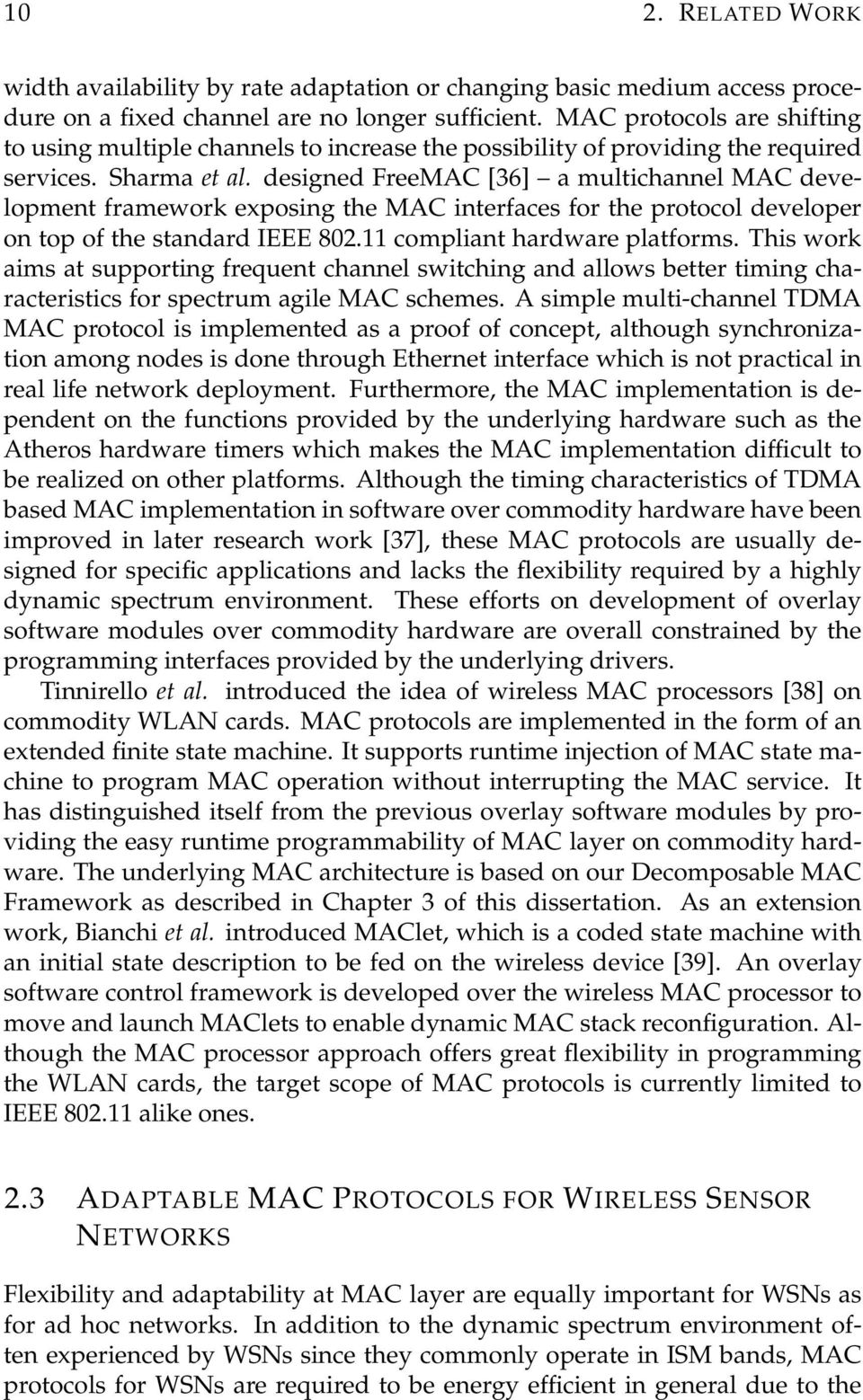 designed FreeMAC [36] a multichannel MAC development framework exposing the MAC interfaces for the protocol developer on top of the standard IEEE 802.11 compliant hardware platforms.
