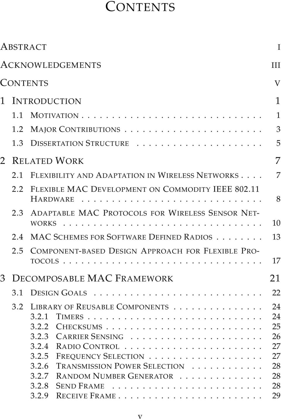 3 ADAPTABLE MAC PROTOCOLS FOR WIRELESS SENSOR NET- WORKS................................. 10 2.4 MAC SCHEMES FOR SOFTWARE DEFINED RADIOS........ 13 2.
