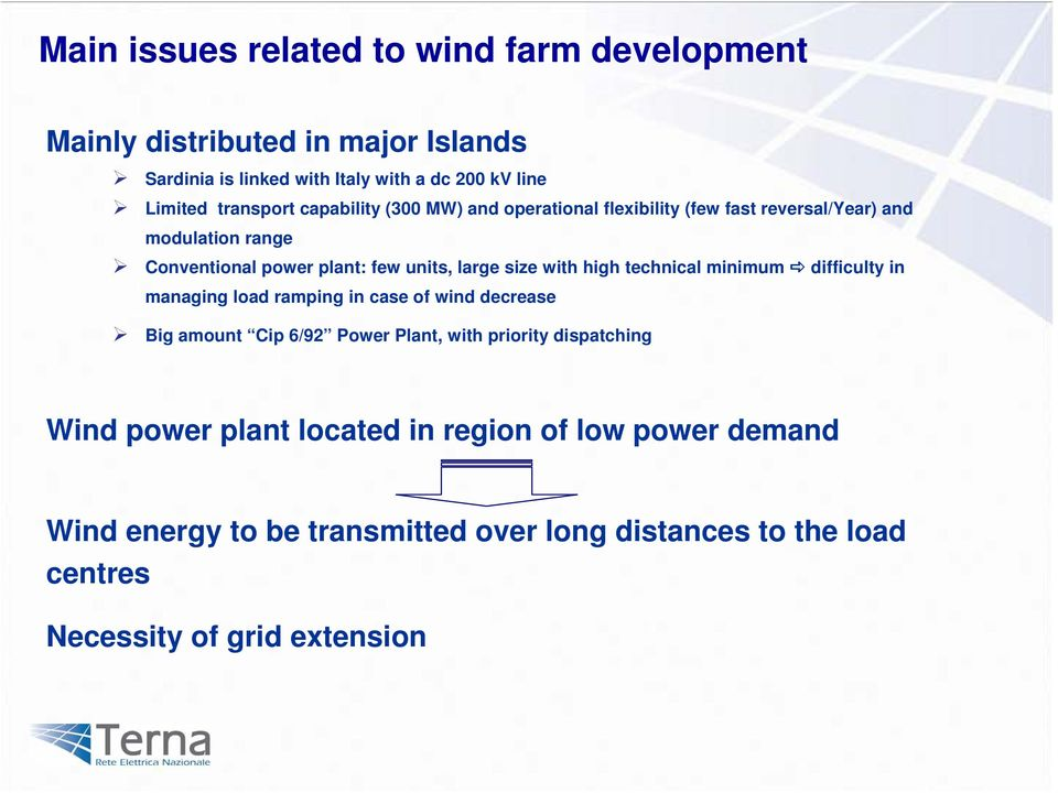 size with high technical minimum difficulty in managing load ramping in case of wind decrease Big amount Cip 6/92 Power Plant, with priority