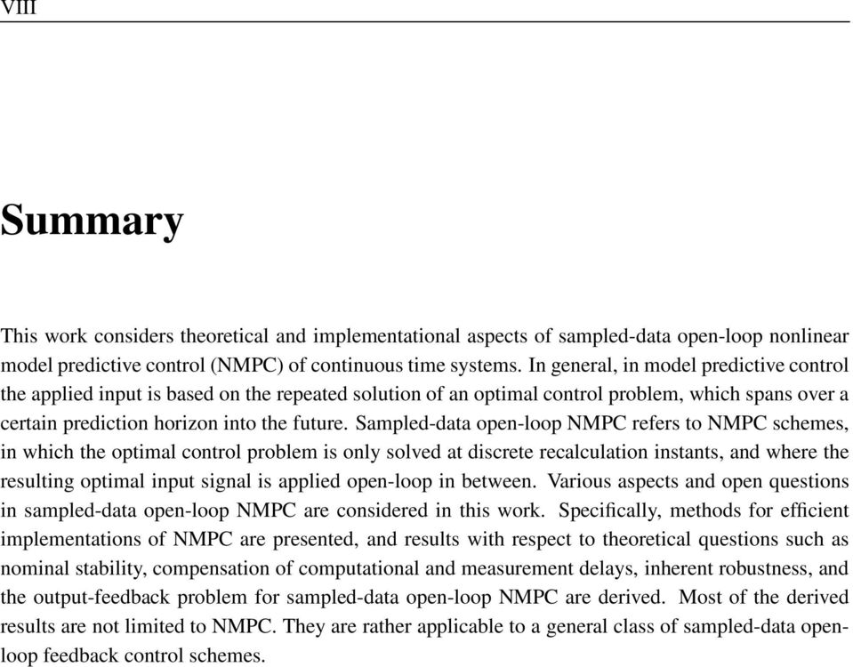 Sampled-data open-loop NMPC refers to NMPC schemes, in which the optimal control problem is only solved at discrete recalculation instants, and where the resulting optimal input signal is applied