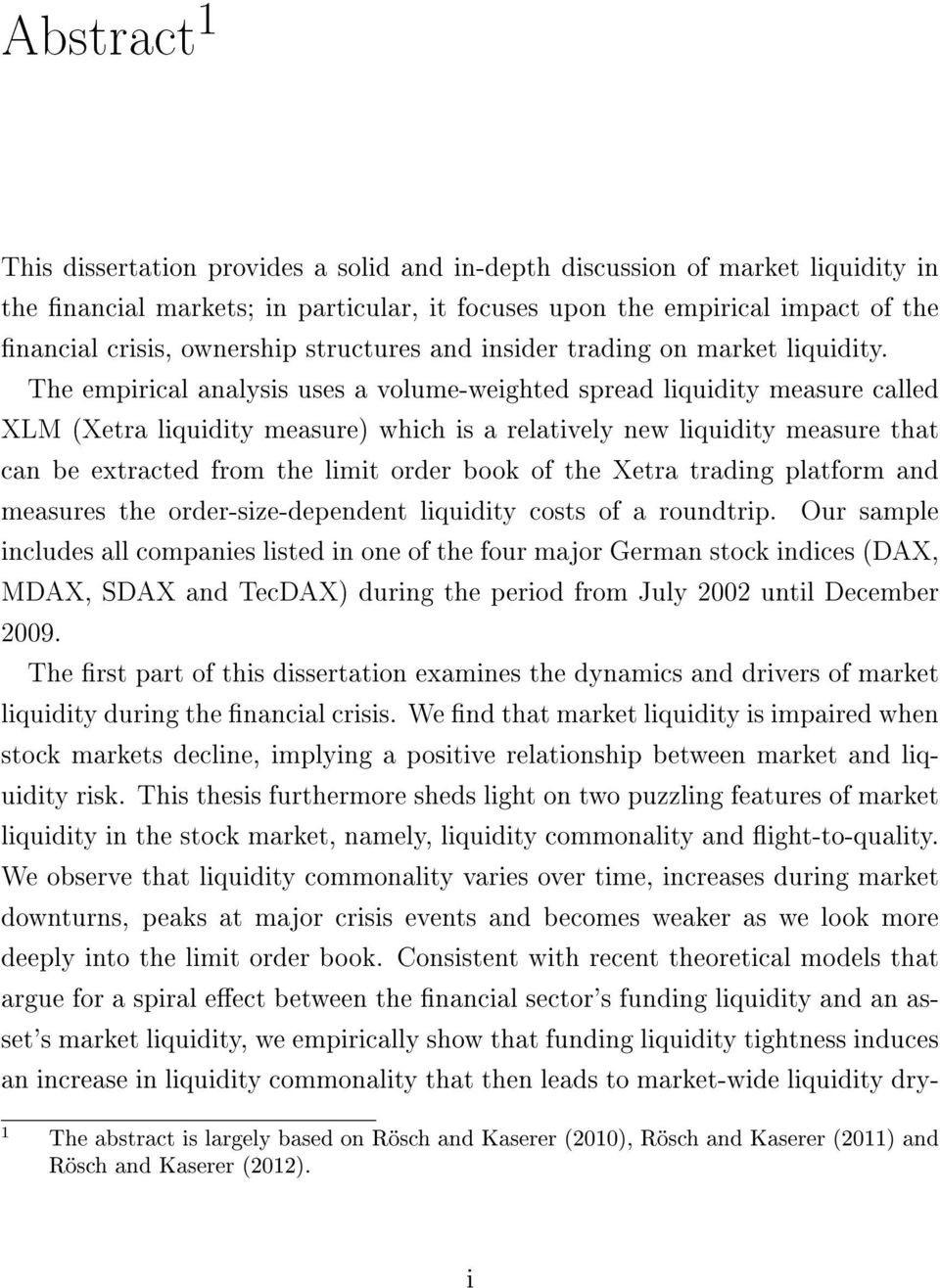 The empirical analysis uses a volume-weighted spread liquidity measure called XLM (Xetra liquidity measure) which is a relatively new liquidity measure that can be extracted from the limit order book