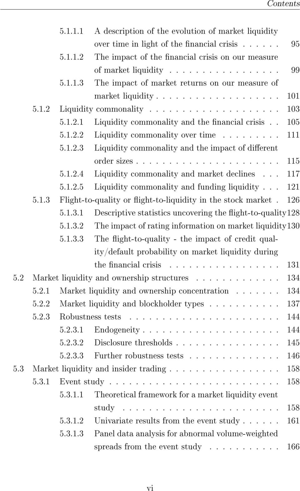 . 105 5.1.2.2 Liquidity commonality over time......... 111 5.1.2.3 Liquidity commonality and the impact of dierent order sizes...................... 115 5.1.2.4 Liquidity commonality and market declines.