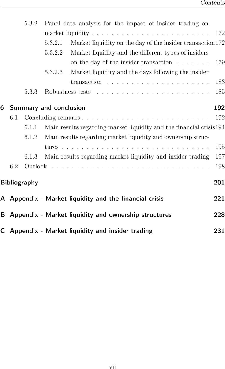 1 Concluding remarks.......................... 192 6.1.1 Main results regarding market liquidity and the nancial crisis194 6.1.2 Main results regarding market liquidity and ownership structures.