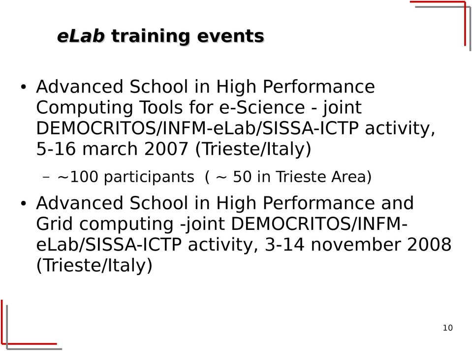 participants ( ~ 50 in Trieste Area) Advanced School in High Performance and Grid