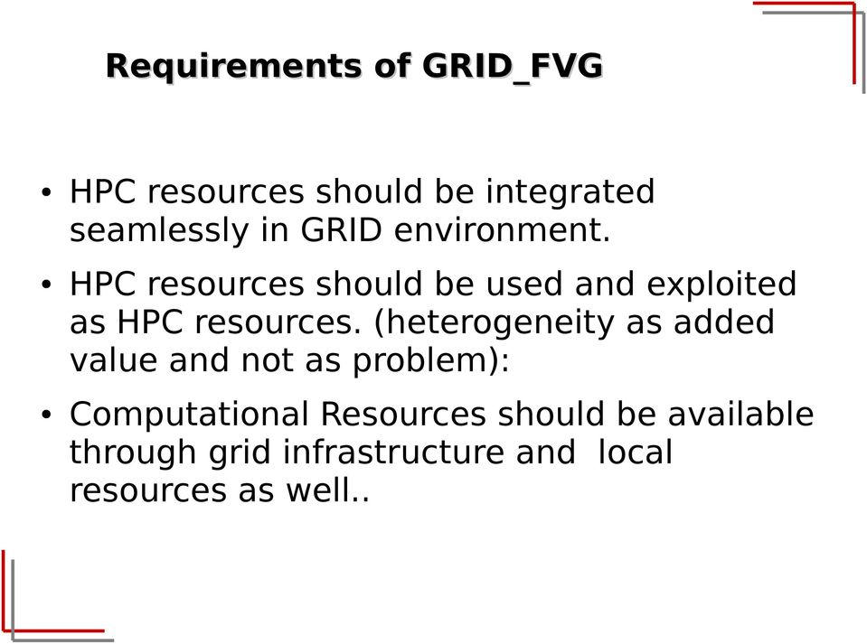 HPC resources should be used and exploited as HPC resources.