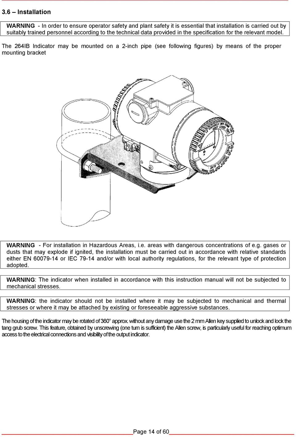 The 264IB Indicator may be mounted on a 2-inch pipe (see following figures) by means of the proper mounting bracket WARNING - For installation in Hazardous Areas, i.e. areas with dangerous concentrations of e.