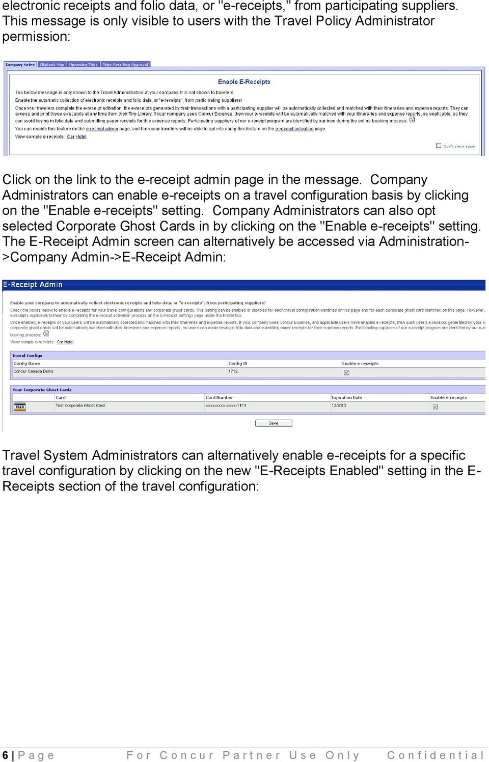 "Company Administrators can enable e-receipts on a travel configuration basis by clicking on the ""Enable e-receipts"" setting."
