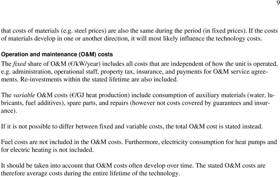 property tax, insurance, and payments for O&M service agreements Re-investments within the stated lifetime are also included The variable O&M costs ( /GJ heat production) include consumption of