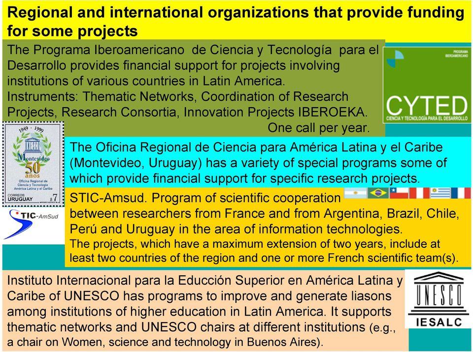 The Oficina Regional de Ciencia para América Latina y el Caribe (Montevideo, Uruguay) has a variety of special programs some of which provide financial support for specific research projects.
