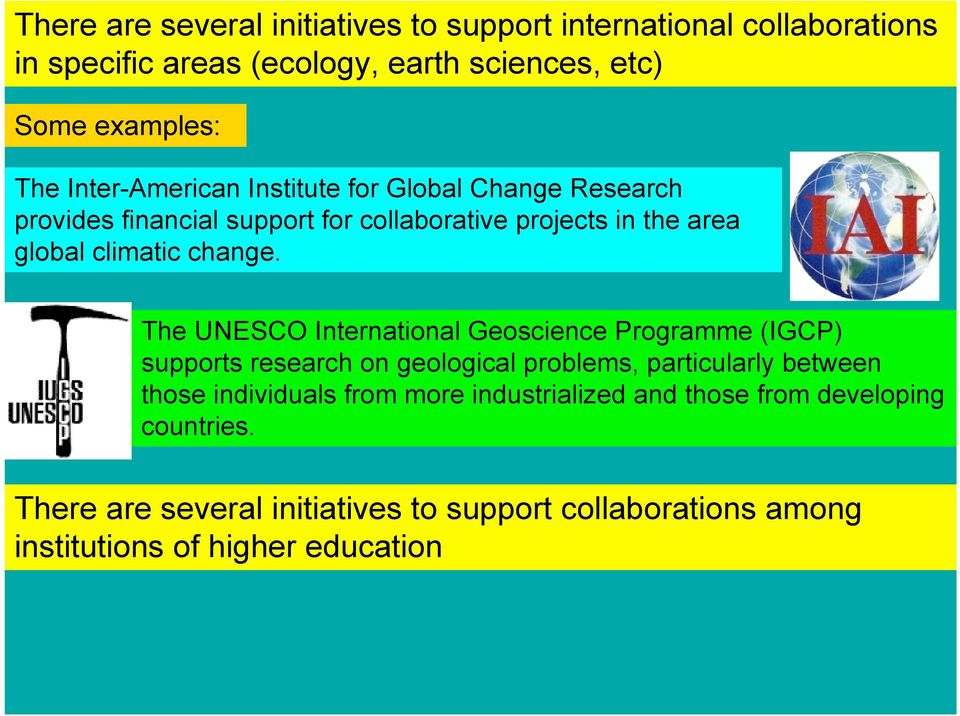 The UNESCO International Geoscience Programme (IGCP) supports research on geological problems, particularly between those individuals from