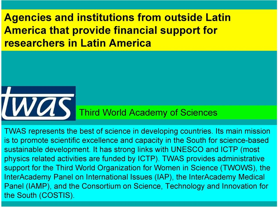 It has strong links with UNESCO and ICTP (most physics related activities are funded by ICTP).