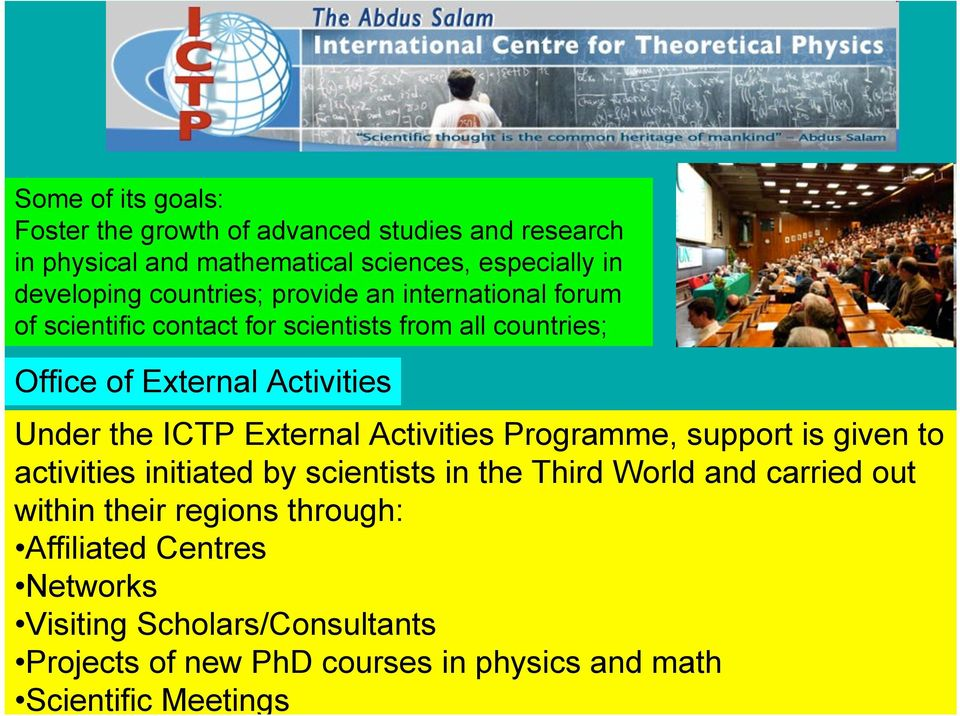 ICTP External Activities Programme, support is given to activities initiated by scientists in the Third World and carried out within their
