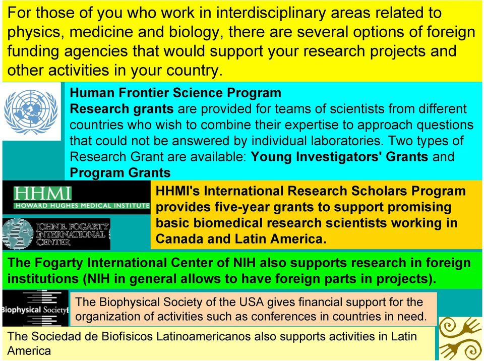 Human Frontier Science Program Research grants are provided for teams of scientists from different countries who wish to combine their expertise to approach questions that could not be answered by