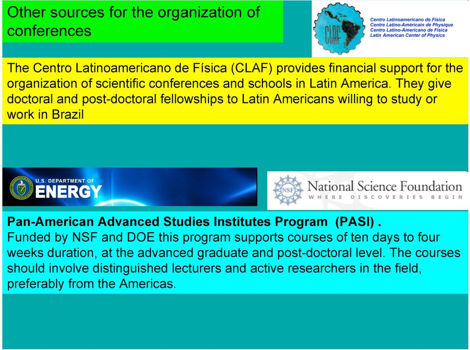 They give doctoral and post-doctoral fellowships to Latin Americans willing to study or work in Brazil Pan-American Advanced Studies Institutes Program