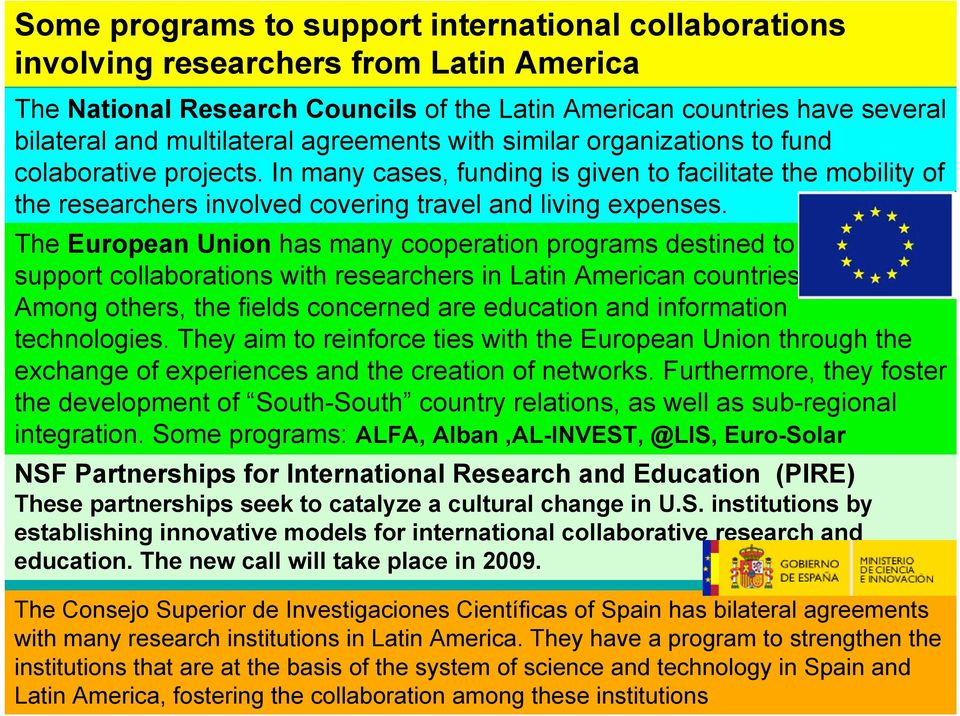 The European Union has many cooperation programs destined to support collaborations with researchers in Latin American countries.