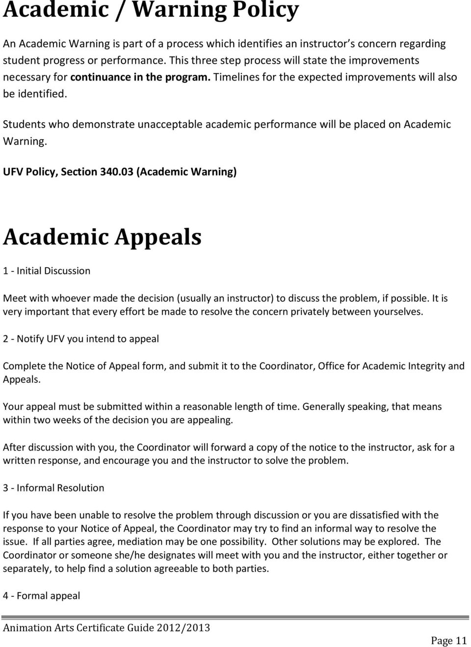 Students who demonstrate unacceptable academic performance will be placed on Academic Warning. UFV Policy, Section 340.