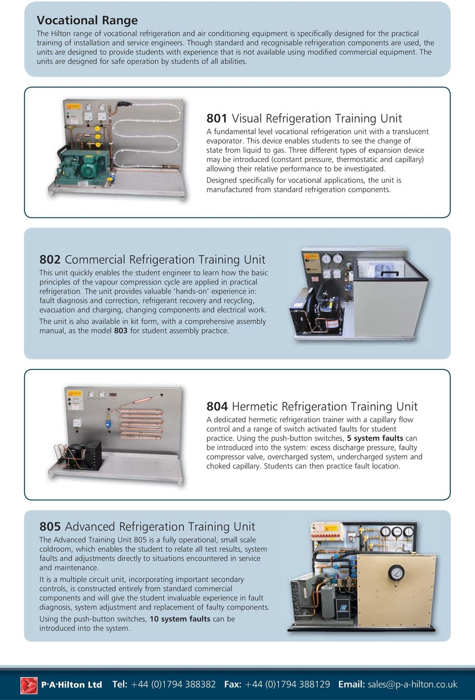 The units are designed for safe operation by students of all abilities. 801 Visual Refrigeration Training Unit A fundamental level vocational refrigeration unit with a translucent evaporator.