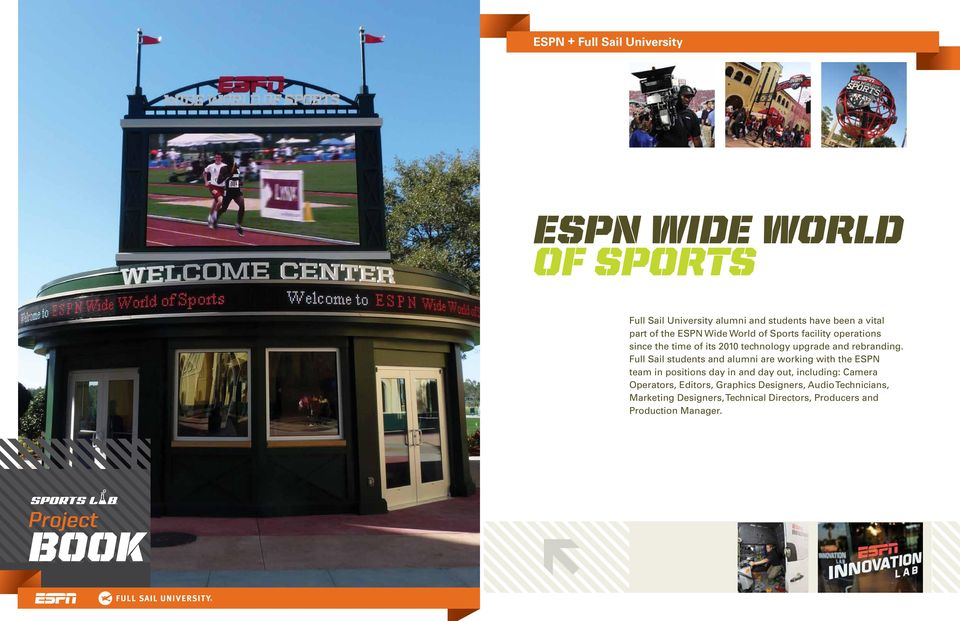 Full Sail students and alumni are working with the ESPN team in positions day in and day out, including: Camera