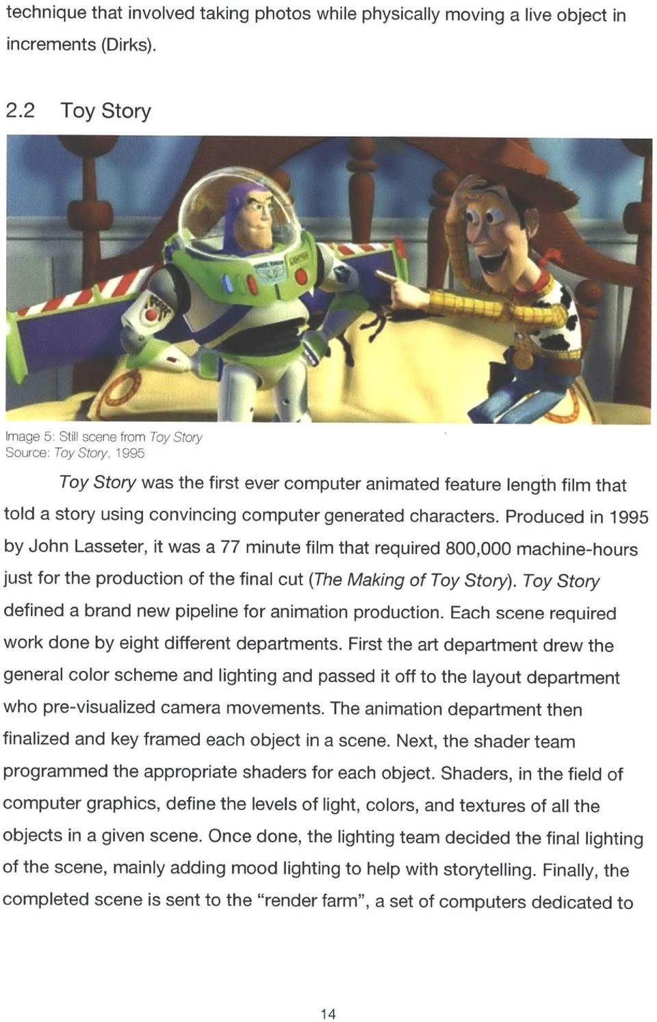 characters. Produced in 1995 by John Lasseter, it was a 77 minute film that required 800,000 machine-hours just for the production of the final cut (The Making of Toy Story).